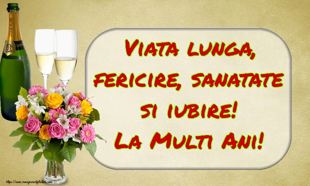 Felicitari de la multi ani cu flori - Viata lunga, fericire, sanatate si iubire! La Multi Ani!