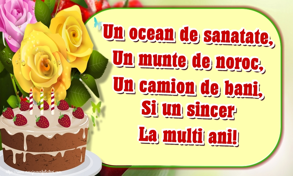 Felicitari de la multi ani - Un ocean de sanatate, Un munte de noroc, Un camion de bani, Si un sincer La multi ani!