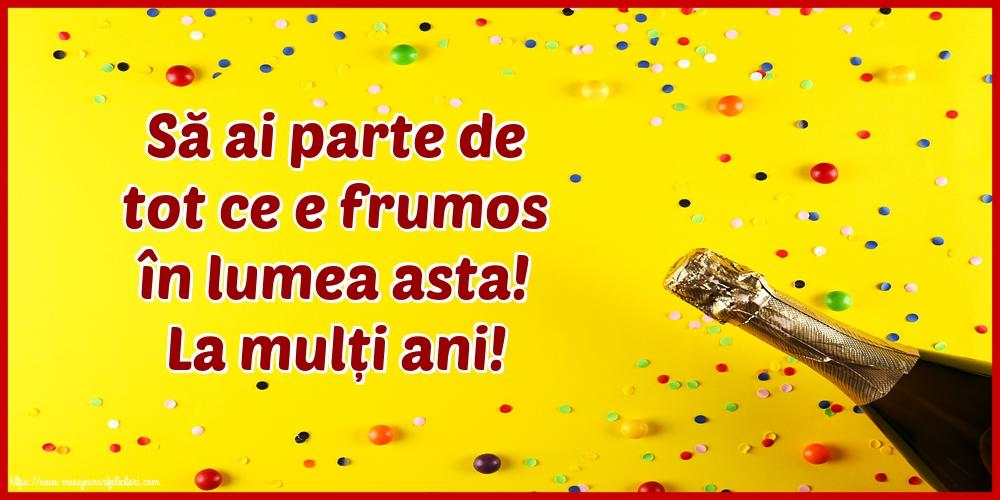 Felicitari de la multi ani cu sampanie - La mulți ani! Să ai parte de tot ce e frumos în lumea asta!