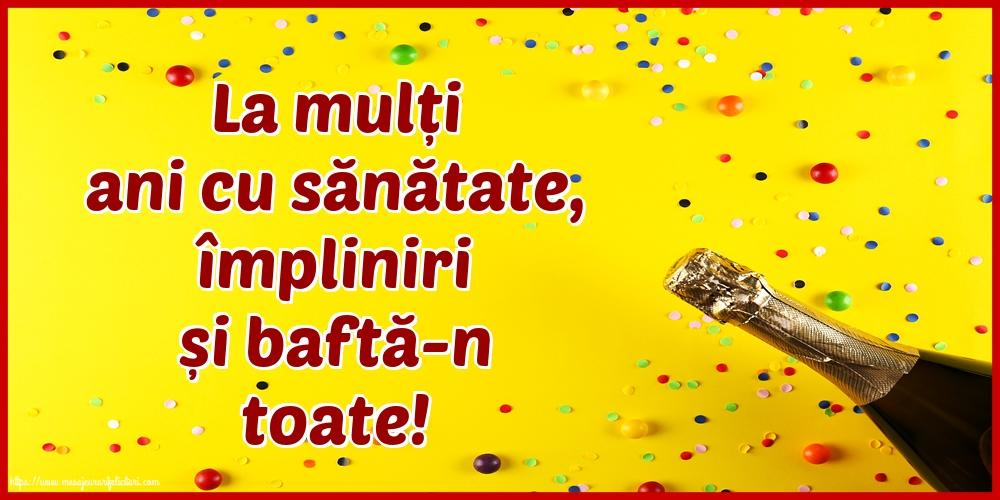 Felicitari de la multi ani cu sampanie - La mulți ani cu sănătate, împliniri și baftă-n toate!