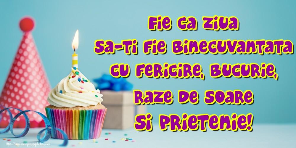 Felicitari de la multi ani - Fie ca ziua sa-ti fie binecuvantata cu fericire, bucurie, raze de soare si prietenie!