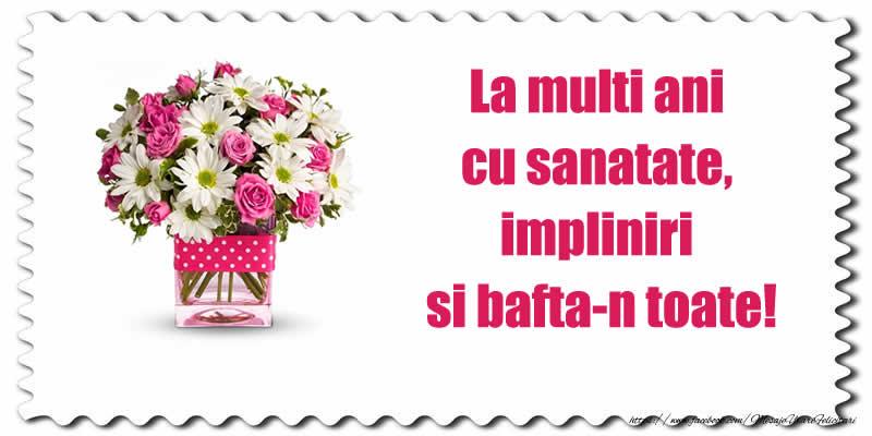 Felicitari de la multi ani cu flori - La multi ani cu sanatate, impliniri si bafta-n toate!
