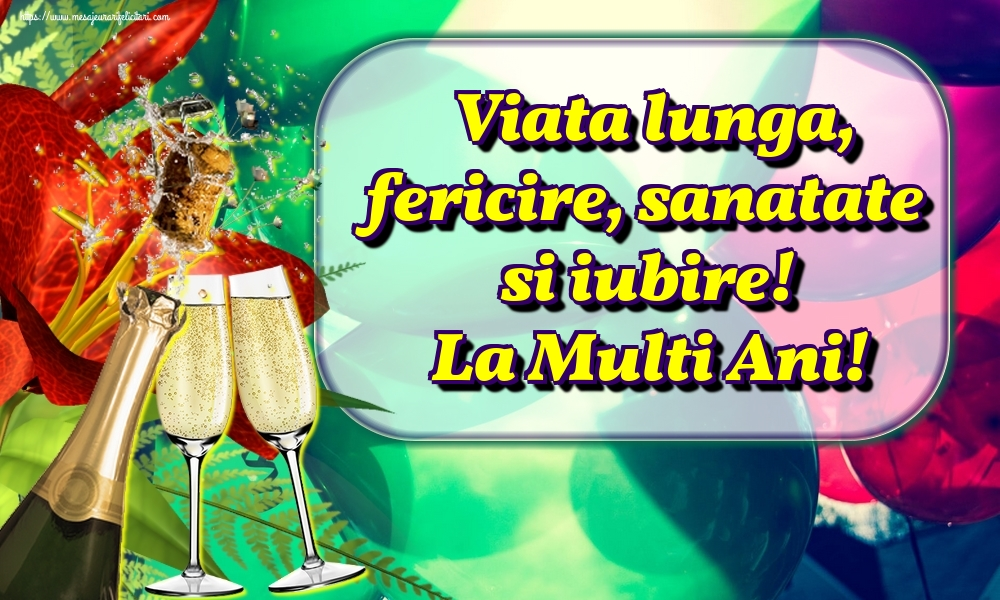 Felicitari de la multi ani cu sampanie - Viata lunga, fericire, sanatate si iubire! La Multi Ani!