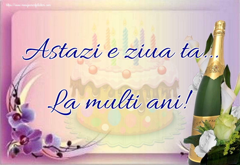 Felicitari de la multi ani cu sampanie - Astazi e ziua ta... La multi ani!