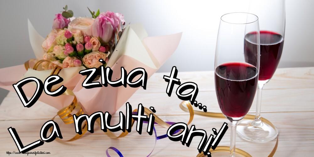 Felicitari de la multi ani - De ziua ta... La multi ani!