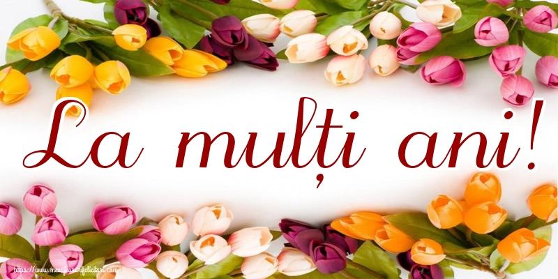Felicitari de la multi ani cu flori - La mulți ani!