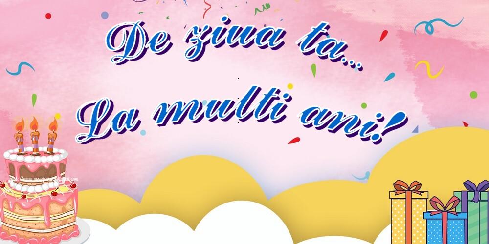 Felicitari de la multi ani - De ziua ta... La multi ani! - mesajeurarifelicitari.com