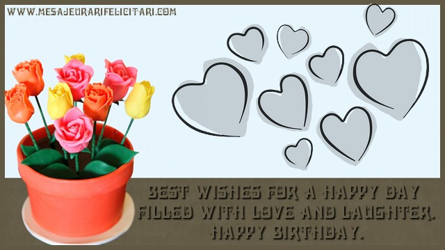 Felicitari de la multi ani in Engleza - Best wishes for a happy day filled with love and laughter. Happy Birthday.