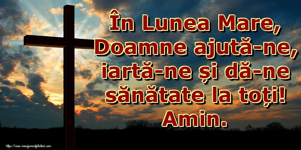 Imagini de Lunea Mare - În Lunea Mare, Doamne ajută-ne, iartă-ne și dă-ne sănătate la toți! Amin.