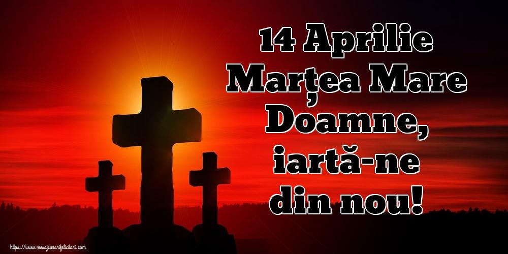 Imagini de Marțea Mare - 14 Aprilie Marțea Mare Doamne, iartă-ne din nou!
