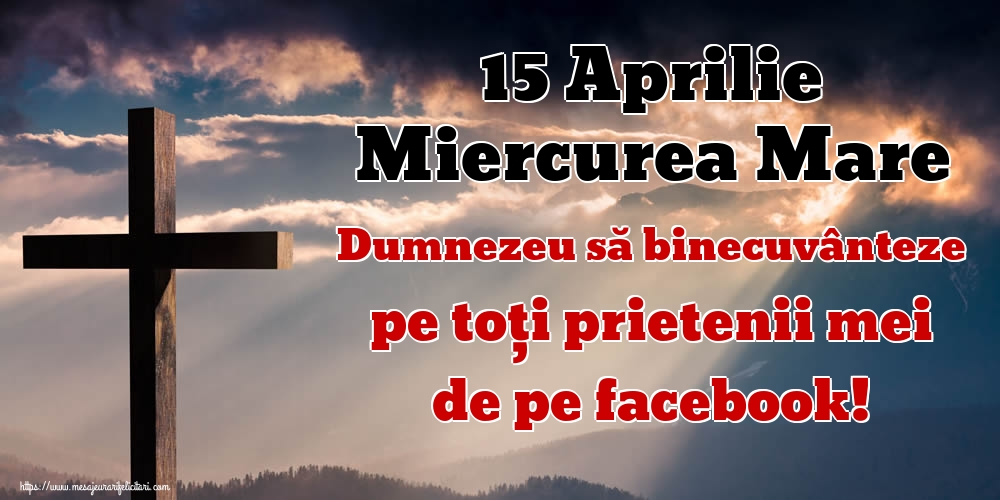 Imagini de Miercurea Mare - 15 Aprilie Miercurea Mare Dumnezeu să binecuvânteze pe toți prietenii mei de pe facebook!