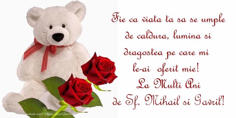 Fie ca viata ta sa se umple de caldura, lumina si dragostea pe care mi le-ai oferit mie! La Multi Ani de Sf. Mihail si Gavril!