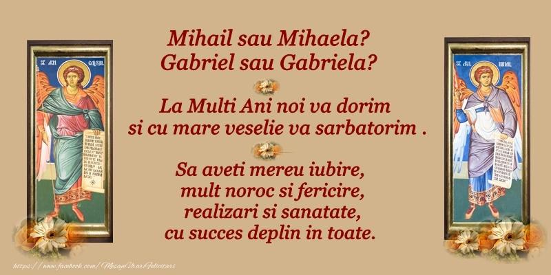 Mihail sau Mihaela? Gabriel sau Gabriela? La multi ani noi va dorim si cu mare veselie va sarbatorim.