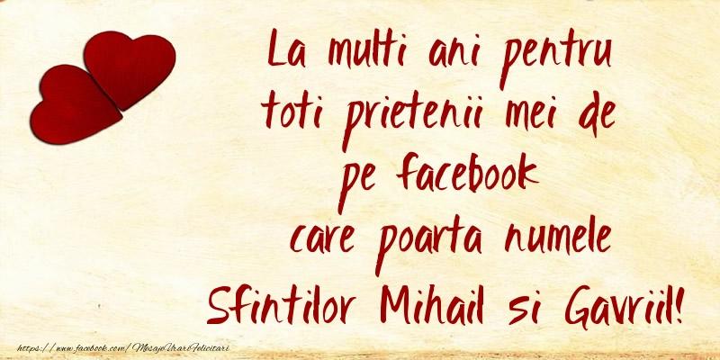 La multi ani pentru toti prietenii mei de pe facebook care poarta numele Sfintilor Mihail si Gavriil!