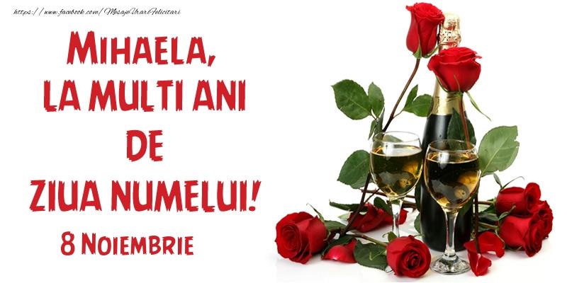 Felicitari de Sfintii Mihail si Gavril cu flori si sampanie - Mihaela, la multi ani de ziua numelui! 8 Noiembrie
