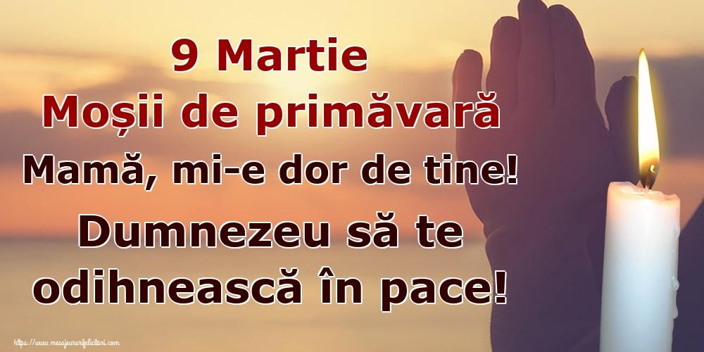 Imagini de Moşii de primăvară - 9 Martie Moșii de primăvară Mamă, mi-e dor de tine! Dumnezeu să te odihnească în pace!