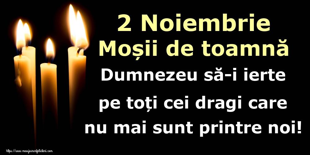 Imagini de Moșii de toamnă - 2 Noiembrie Moșii de toamnă Dumnezeu să-i ierte pe toți cei dragi care nu mai sunt printre noi!