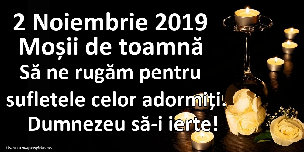 Imagini de Moșii de toamnă - 2 Noiembrie 2019 Moșii de toamnă Să ne rugăm pentru sufletele celor adormiți. Dumnezeu să-i ierte!