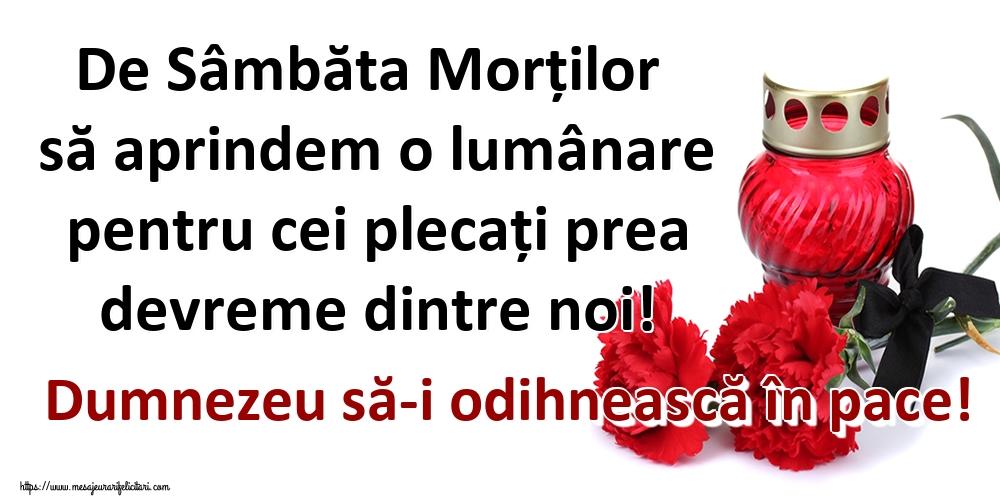Moșii de vară De Sâmbăta Morților să aprindem o lumânare pentru cei plecați prea devreme dintre noi! Dumnezeu să-i odihnească în pace!