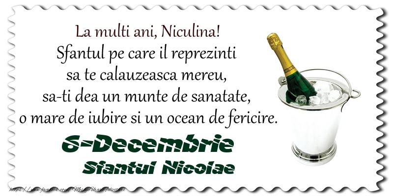 Felicitari de Mos Nicolae - La multi ani, Niculina! Sfantul pe care il reprezinti  sa te calauzeasca mereu,  sa-ti dea un munte de sanatate,  o mare de iubire si un ocean de fericire. 6-Decembrie - Sfantul Nicolae