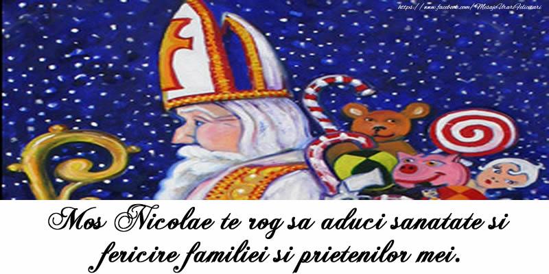 Mos Nicolae te rog sa aduci sanatate si fericire familiei si prietenilor mei.
