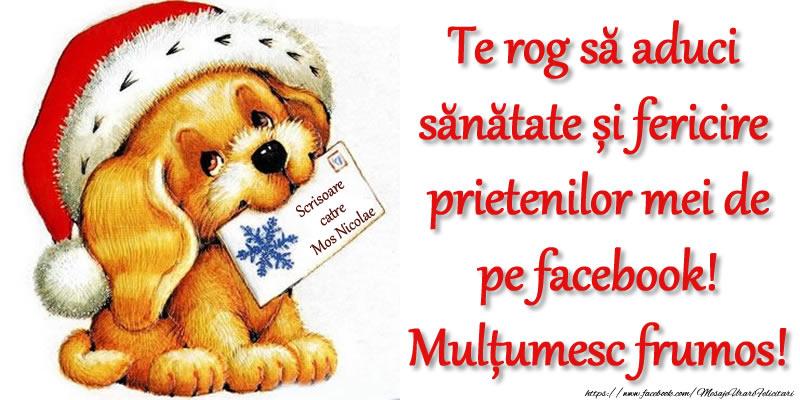 Mos Nicolae Te rog să aduci sănătate și fericire prietenilor mei de pe facebook! Mulțumesc frumos!