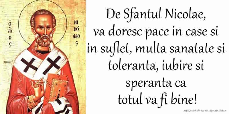 De Sfantul Nicolae, va doresc pace in case si in suflet, multa sanatate si toleranta, iubire si speranta ca totul va fi bine!