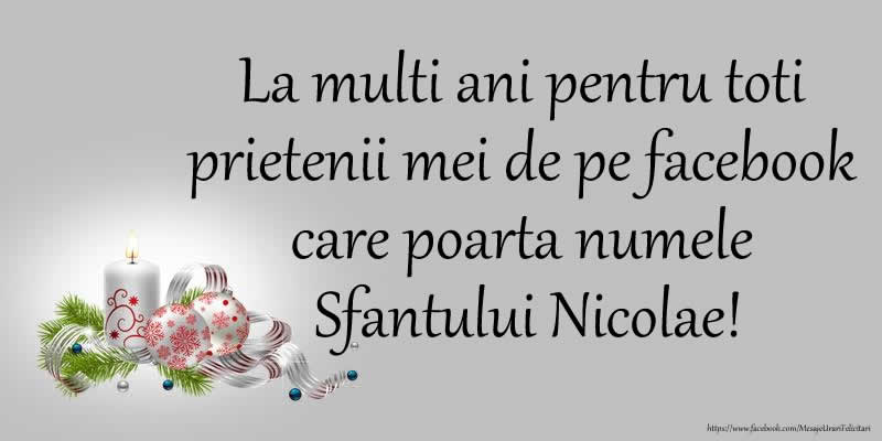 Mos Nicolae La multi ani pentru toti prietenii mei de pe facebook care poarta numele Sfantului Nicolae!