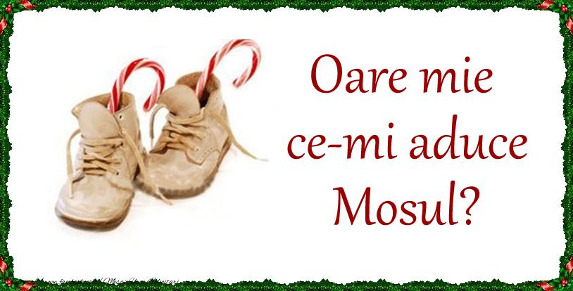 Felicitari de Mos Nicolae - Oare mie ce-mi aduce Mosul?