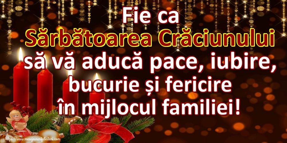 Cele mai apreciate felicitari de Nasterea Domnului - Fie ca Sărbătoarea Crăciunului să vă aducă pace, iubire, bucurie și fericire în mijlocul familiei!
