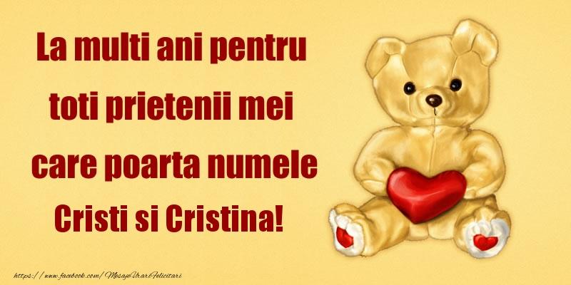 La multi ani pentru toti prietenii mei care poarta numele Cristi si Cristina!