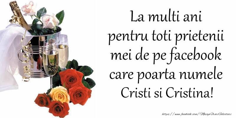La multi ani pentru toti prietenii mei de pe facebook care poarta numele Cristi si Cristina!