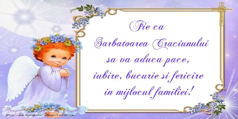Fie ca Sarbatoarea Craciunului sa va aduca pace, iubire, bucurie si fericire in mijlocul familiei!