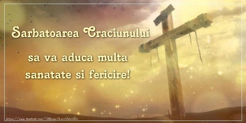 Felicitari de Nasterea Domnului - Sarbatoarea Craciunului sa va aduca multa sanatate si fericire!