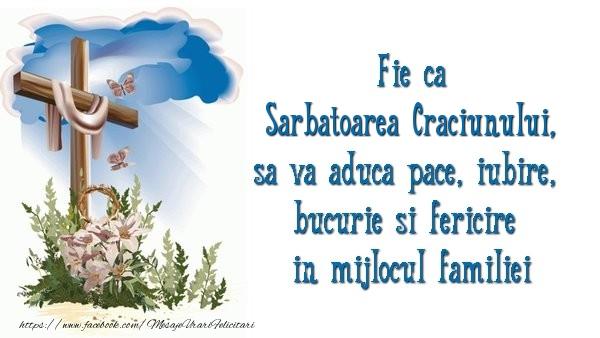 Felicitari de Nasterea Domnului - Fie ca Sarbatoarea Craciunului sa va aduca pace, iubire, bucurie si fericire in mijlocul familiei