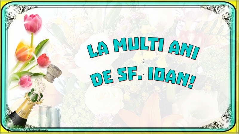 Cele mai apreciate felicitari de Nasterea Sfantului Ioan - La multi ani de Sf. Ioan!