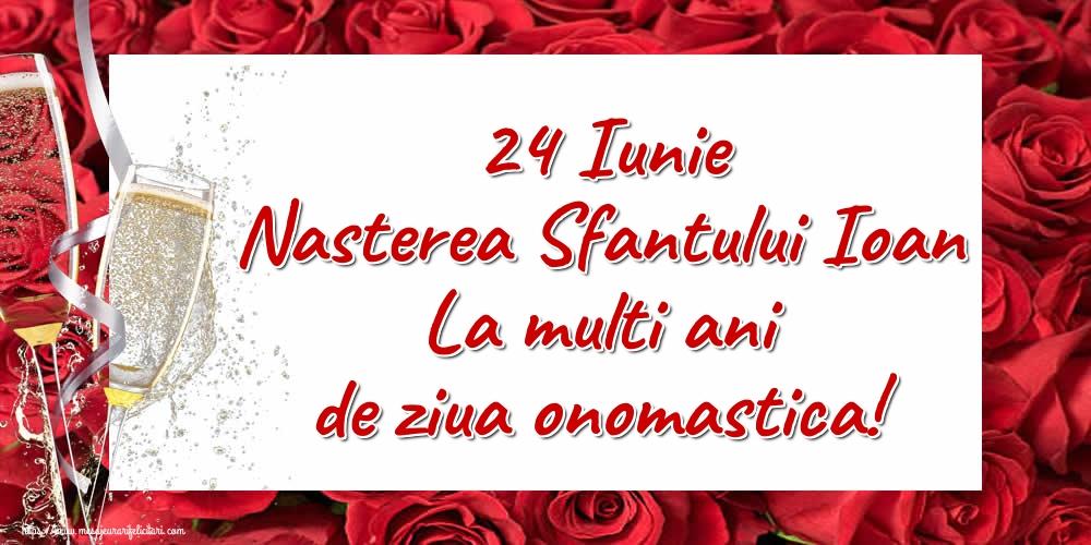Cele mai apreciate felicitari de Nasterea Sfantului Ioan - 24 Iunie Nasterea Sfantului Ioan La multi ani de ziua onomastica!