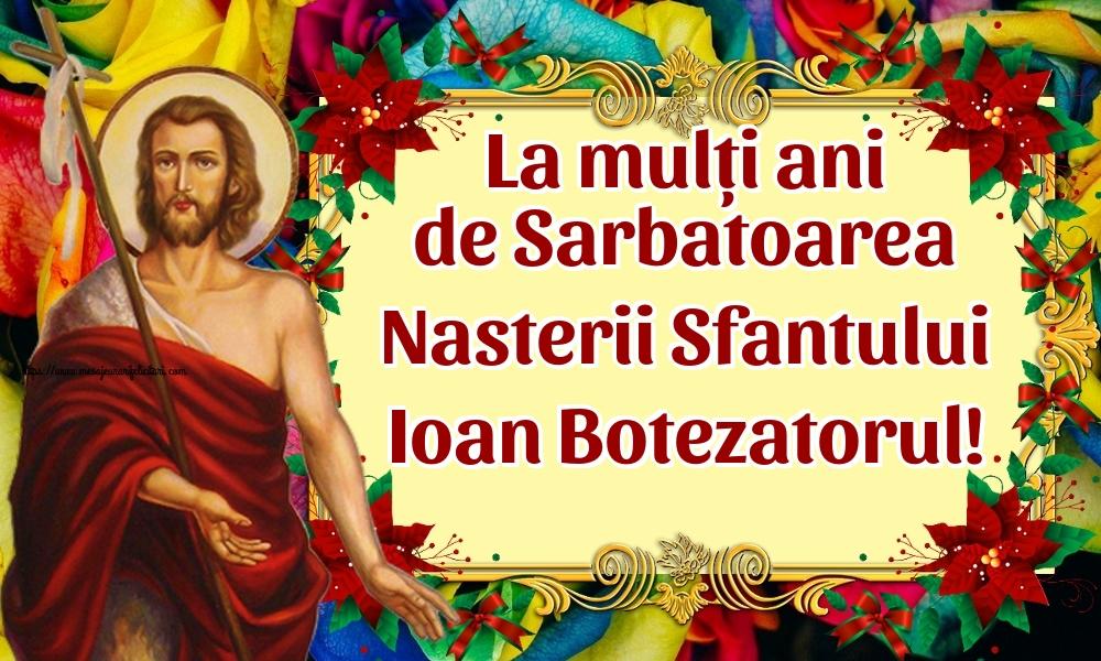 Felicitari de Nasterea Sfantului Ioan - La mulți ani de Sarbatoarea Nasterii Sfantului Ioan Botezatorul!