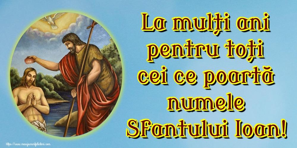 Felicitari de Nasterea Sfantului Ioan - La mulți ani pentru toți cei ce poartă numele Sfantului Ioan!