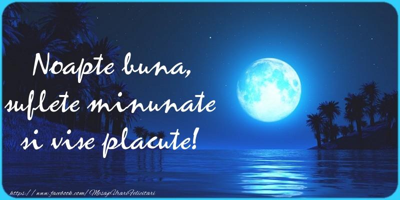 Felicitari de noapte buna - Noapte buna, suflete minunate si vise placute!