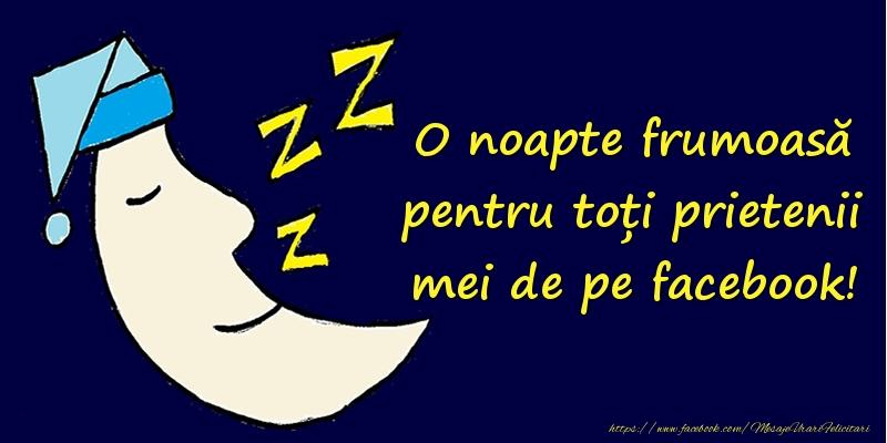 O noapte frumoasă pentru toți prietenii mei de pe facebook!