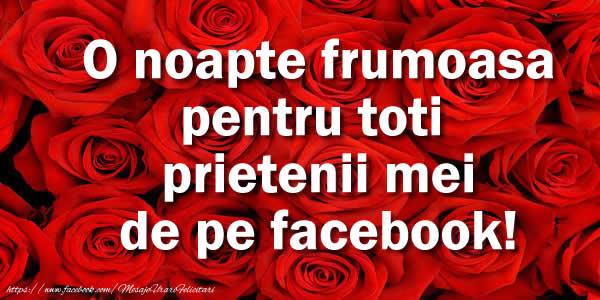 Noapte buna O noapte frumoasa pentru toti prietenii mei de pe facebook!