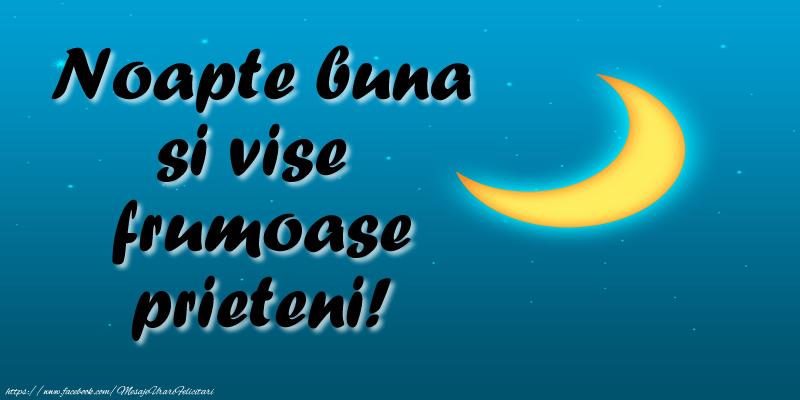 Noapte buna si vise frumoase prieteni!