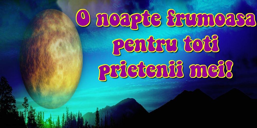 Felicitari de noapte buna - O noapte frumoasa pentru toti prietenii mei!
