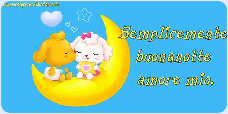 Felicitari de noapte buna in Italiana - Semplicemente buonanotte amore mio,
