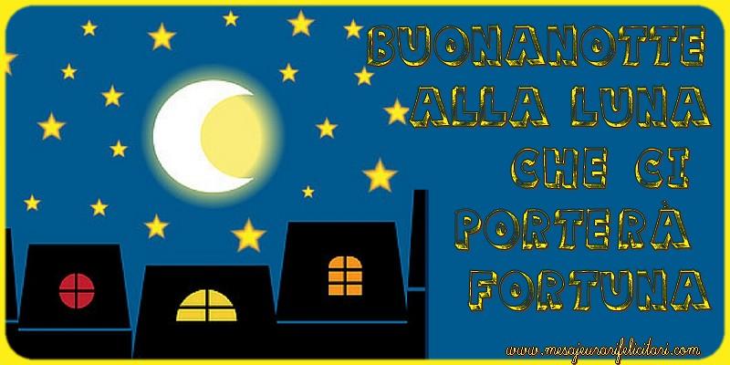 Felicitari de noapte buna in Italiana - Buonanotte alla luna che ci porterà fortuna.