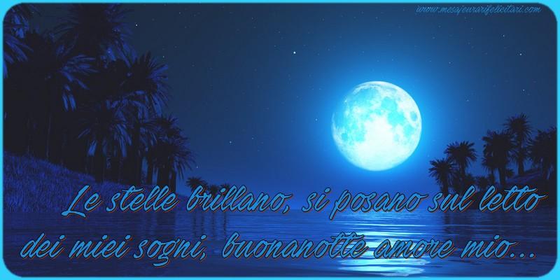 Felicitari de noapte buna in Italiana - Le stelle brillano, si posano sul letto  dei miei sogni, buonanotte amore mio...
