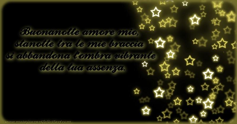 Felicitari de noapte buna in Italiana - Buonanotte amore mio, stanotte tra le mie braccia si abbandona l'ombra vibrante della tua assenza.