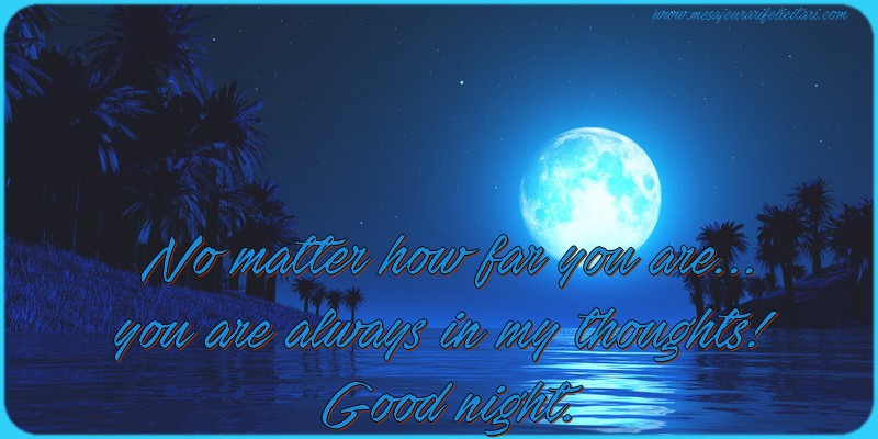 Felicitari de noapte buna in Engleza - No matter how far you are... you are always in my thoughts! Good night.