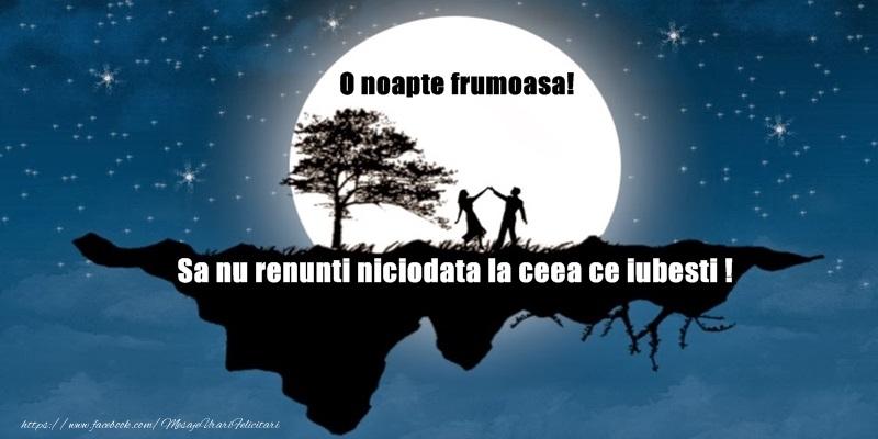 Felicitari de noapte buna - O noapte frumoasa! Sa nu renunti niciodata la ceea ce iubesti!
